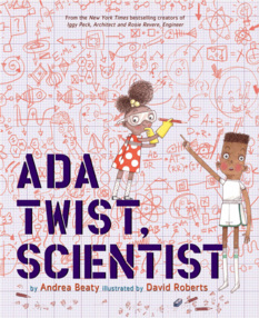 Ada Twist, Scientist, by Andrea Beaty, illustrated by David Brooks
