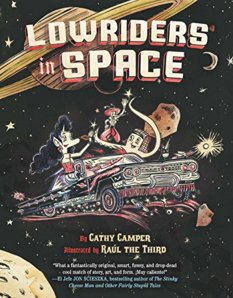 Lowriders in Space, by Cathy Camper, illustrated by Raúl the Third