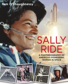 Sally Ride: A Photobiography of America's Pioneering Woman in Space, by Tam O'Shaughnessy