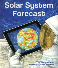 Solar System Forecast, by Kelly Kizer Whitt, illustrated by Laurie Allen Klein