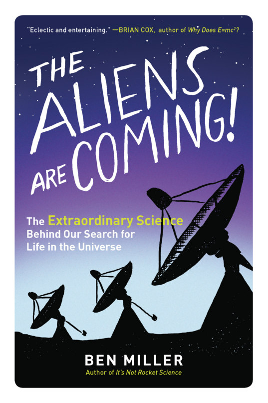 The Aliens Are Coming! The Extraordinary Science Behind Our Search for Life in the Universe