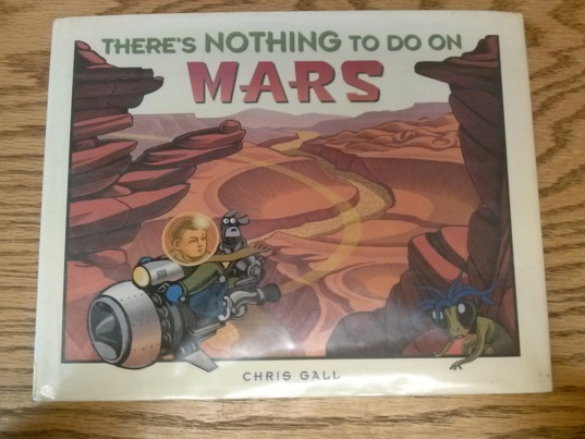 There's Nothing to Do on Mars, by Chris Gall