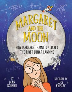 Margaret and the Moon: How Margaret Hamilton Saved the First Lunar Landing, by Dean Robbins, illustrated by Lucy Knisley