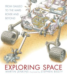 Exploring Space: From Galileo to the Mars Rover and Beyond, by Martin Jenkins, illustrated by Stephen Biesty
