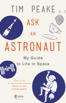 Ask an Astronaut: My Guide to Life in Space, by Tim Peake