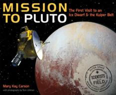 Mission to Pluto: The First Visit to an Ice Dwarf and the Kuiper Belt, by Mary Kay Carson