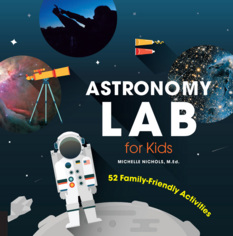 Astronomy Lab for Kids, by Michelle Nichols