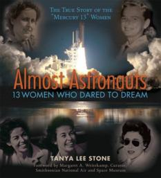 Almost Astronauts: 13 Women Who Dared to Dream, by Tanya Lee Stone