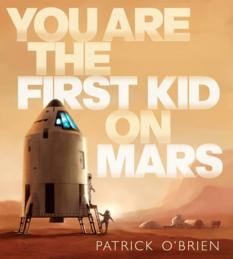 You Are the First Kid on Mars, by Patrick O'Brien