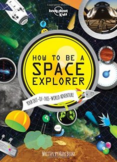 Lonely Planet Kids How to be a Space Explorer, by Mark Brake