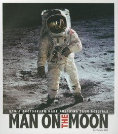 Man on the Moon: How a Photograph Made Anything Seem Possible, by Pamela Jain Dell