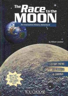 The Race to the Moon: An Interactive History Adventure, by Allison Lassieur
