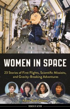 Women in Space: 23 Stories of First Flights, Scientific Missions, and Gravity-Breaking Adventures, by Karen Bush Gibson