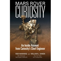 Mars Rover Curiosity: Mars Rover Curiosity: An Inside Account from Curiosity's Chief Engineer