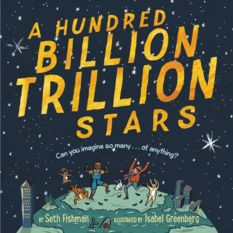 A Hundred Billion Trillion Stars, by Seth Fishman, illustrated by Isabel Greenberg