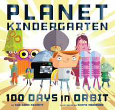 Planet Kindergarten: 100 Days in Orbit, by Sue Ganz-Schmitt, illustrated by Shane Prigmore