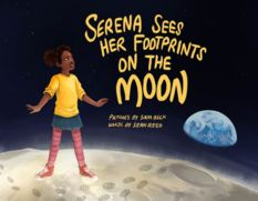 Serena Sees Her Footprints on the Moon, by Sean Reed, illustrated by Sam Beck