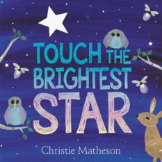Touch the Brightest Star, by Christie Matheson