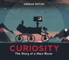 Curiosity: The Story of a Mars Rover, by Markus Motum