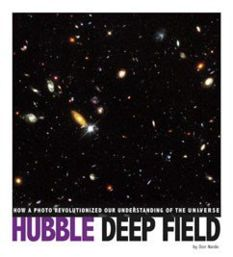 Hubble Deep Field: How a Photo Revolutionized Our Understanding of the Universe, by Don Nardo