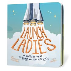 Launch Ladies: An Illustrated Look at the Women who Bring Us to Space!